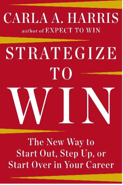Carla A. Harris, author of Expect to Win - Strategize to Win: The New Way to Start Out, Step Up, or Start Over in Your Career