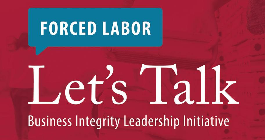 Let's Talk about Forced Labor; Business Integrity Leadership