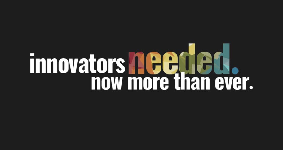 innovators are needed now more than ever.